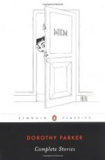 Complete Stories - Dorothy Parker, Colleen Bresse, Regina Barreca
