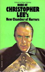 More of Christopher Lee's New Chamber of Horrors - Ray Bradbury, John Collier, Christopher Lee, Dennis Wheatley, Richard Matheson, Fritz Leiber, H.P. Lovecraft, Algernon Blackwood, Peter Haining