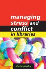 Managing Stress and Conflict in Libraries - Sheila Pantry