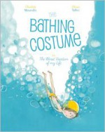 The Bathing Costume: Or the Worst Vacation of My Life - Charlotte Moundlic, Olivier Tallec