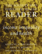 The Society and Population Health Reader: Income Inequality and Health (Society and Population Health Reader (Paperback)) - Richard G. Wilkinson, Ichiro Kawachi, Bruce P. Kennedy