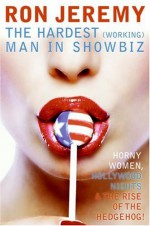 Ron Jeremy: The Hardest (Working) Man in Showbiz - Ron Jeremy, Eric Spitznagel