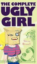 The Complete Ugly Girl - Steve Ressel