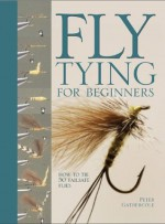 Fly Tying For Beginners: How to Tie 50 Failsafe Flies - Peter Gathercole