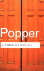 Conjectures and Refutations: The Growth of Scientific Knowledge (Routledge Classics) - Karl Popper