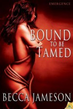 Bound to Be Tamed - Becca Jameson