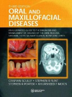 Oral and Maxillofacial Diseases: An Illustrated Guide to Diagnosis and Management of Diseases of the Oral Mucosa, Gingivae, Teeth, Salivary Glands, Bones, and Joints - Crispian Scully, Stephen R. Porter, C.M. Scully, Kursheed F. Moos, Crispian Scully, Stephen Porter