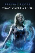 What Makes a River - Deborah Coates
