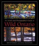 An Artist's and Photographer's Guide to Wild Ontario - Rob Stimpson, Craig Thompson