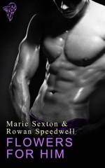 Flowers for Him - Marie Sexton, Rowan Speedwell