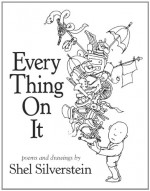Every Thing on It - Shel Silverstein