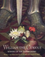 William the Curious: Knight of the Water Lilies - Charles Santore