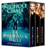 The Dark Betrayal Trilogy: Mortal Obligation, Mortal Defiance, Immortal Grave - Nichole Chase