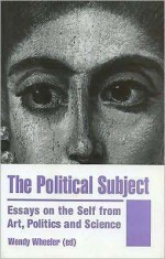 The Political Subject: Essays on the Self from Art, Politics and Science - Wendy Wheeler