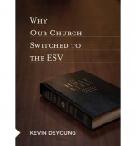 Why Our Church Switched To The Esv - Kevin DeYoung