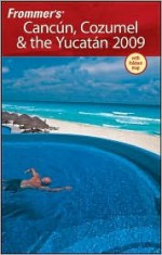 Frommer's Cancun, Cozumel & the Yucatan 2009 - David Baird, Juan Christiano