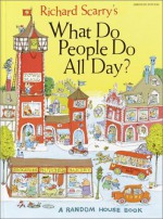 Richard Scarry's What Do People Do All Day? - Richard Scarry