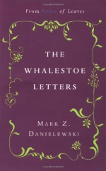 The Whalestoe Letters - Mark Z. Danielewski