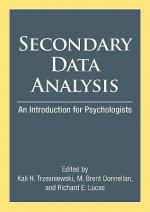 Secondary Data Analysis: An Introduction for Psychologists - Kali H. Trzesniewski, Richard E. Lucas, M. Brent Donnellan, American Psychological Association