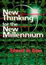 New Thinking for the New Millennium - Edward De Bono
