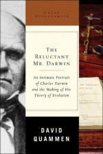 The Reluctant Mr. Darwin: An Intimate Portrait of Charles Darwin and the Making of His Theory of Evolution (Great Discoveries) - David Quammen
