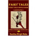 Fairy Tales Every Child Should Know - Free Audiobook Download ( Annotated ) - Hamilton Wright Mabie