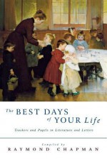The Best Days of Our Life: Teachers and Pupils in Literature and Letters - Raymond Chapman