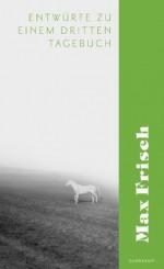 Entwürfe zu einem dritten Tagebuch (suhrkamp taschenbuch) (German Edition) - Max Frisch, von Matt, Peter