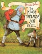 The King Of Ireland's Son - Brendan Behan, P.J. Lynch