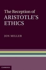 The Reception of Aristotle's Ethics - Jon Miller