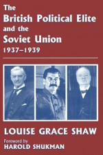 The British Political Elite and the Soviet Union, 1937-1939 - Louise Shaw, Harold Shukman