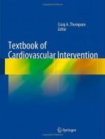 Textbook of Cardiovascular Intervention - Craig Thompson