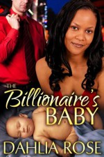 The Billionaire's Baby - Dahlia Rose