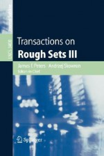 Transactions on Rough Sets III - James F. Peters