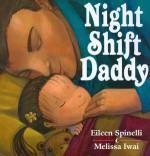 Night Shift Daddy - Eileen Spinelli, Melissa Iwai