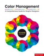 Color Management: A Comprehensive Guide for Graphic Designers - John Drew, Sarah Meyer