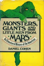 Monsters, Giants and Little Men from Mars: An Unnatural History of the Americas - Daniel Cohen