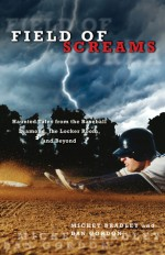 Field of Screams: Haunted Tales from the Baseball Diamond, the Locker Room, and Beyond - Mickey Bradley, Dan Gordon