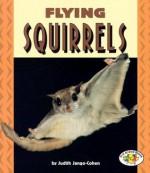 Flying Squirrels (Pull Ahead Books) - Judith Jango-Cohen