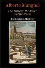 The Traveler, the Tower, and the Worm: The Reader as Metaphor (Material Texts) - Alberto Manguel