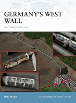 Germany's West Wall: The Siegfried Line - Neil Short