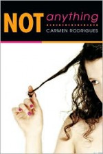 Not Anything - Carmen Rodrigues