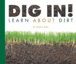 Dig In!: Learn about Dirt - Pamela Hall