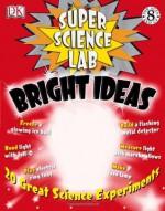 Super Science Lab: Bright Ideas - Richard Hammond