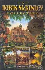 A Robin McKinley Collection: Spindle's End, The Hero and the Crown and The Blue Sword - Robin McKinley