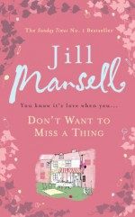 Don't Want to Miss a Thing - Jill Mansell