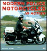 Modern Police Motorcycles in Action - Robert Genat