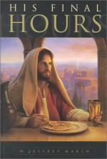 His Final Hours - W. Jeffrey Marsh