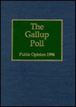 The 1996 Gallup Poll: Public Opinion - George H. Gallup Jr.