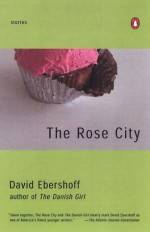 The Rose City: Stories - David Ebershoff